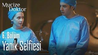 Olmadı bir de yanık selfiesi çekilelim - Mucize Doktor 6. Bölüm