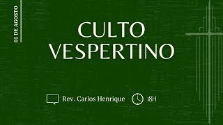 CULTO VESPERTINO, Rev. Carlos Henrique Pereira | IPBNL | 01.08.2021
