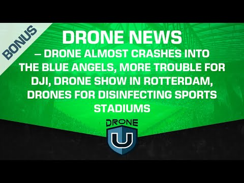 Drone News - Drone Almost Crashes Into The Blue Angels, Trouble For DJI, Drone Show In Rotterdam