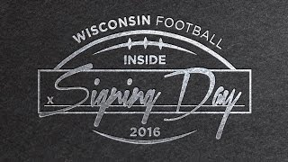 Wisconsin Football: Inside Signing Day 2016