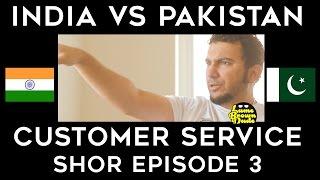 SHOR - Episode 3 - Customer Service - India VS Pakistan
