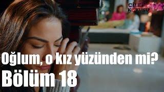 Çilek Kokusu 18. Bölüm - Oğlum O Kız Yüzünden Mi?