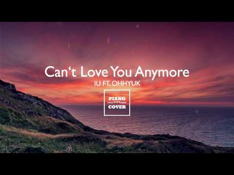 Can't Love You Anymore - IU With OHHYUK | PIANO COVER