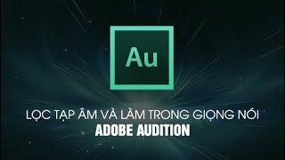 [MỚI] Cách loại bỏ tạp âm và làm trong giọng nói bằng Adobe Audition