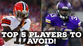 2018 FANTASY FOOTBALL: TOP 5 PLAYERS TO AVOID!