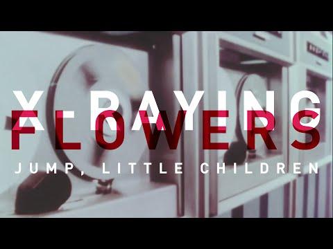 Jump, Little Children - X-Raying Flowers (Lyric Video)