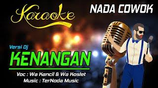 Download lagu Karaoke KENANGAN - Wa Kancil & Wa Koslet ( NADA COWOK )