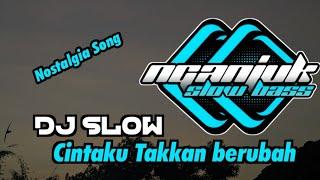 Download lagu DJ SLOW • CINTAKU TAKKAN BERUBAH • NOSTALGIA SONG
