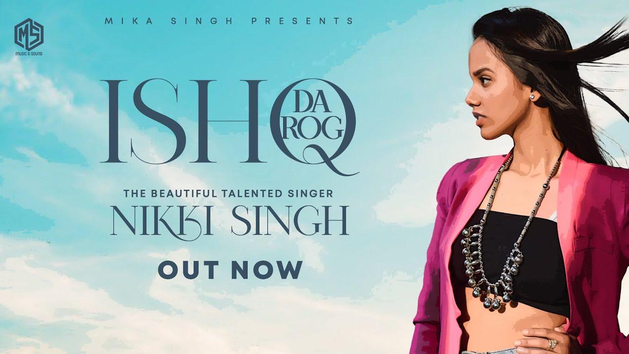 ISHQ DA ROG - NIKKI SINGH [Official Video] | Mika Singh | New Punjabi Video