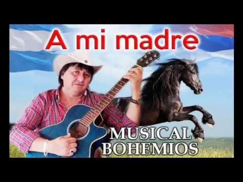 A Mi Madre --- Musical Bohemios