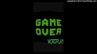 WordPlay- Game Over (prod. by theuniquemusic)