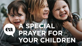 A special prayer for your children