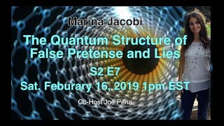 Quantum Manifestation -  False Pretense and Lies  S2 E7 / Marina Jacobi  co-host Joe Pena