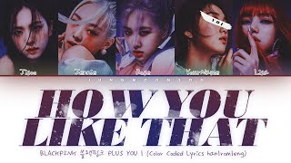 BLACKPINK – How You Like That 'With 5 Members Ver.' | (Color Coded Han|Rom|Eng) you as a member