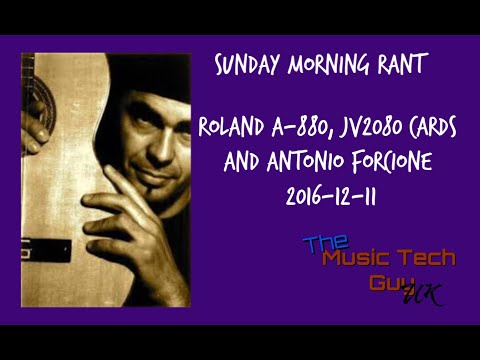 Sunday Morning Rant - Roland A-880, JV2080 Cards and Antonio Forcione...2016-12-11