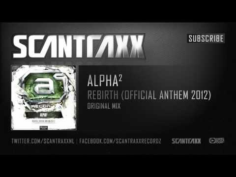 Alpha² - Rebirth (Official Anthem 2012)