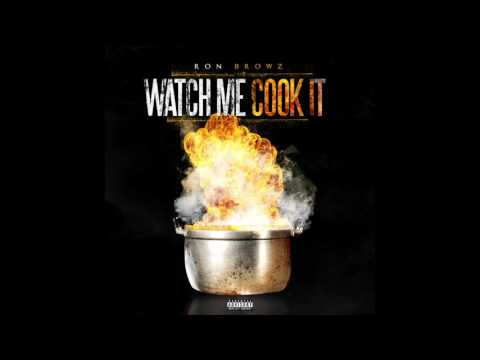 "Ron Brownz - ""Watch Me Cook It"" OFFICIAL VERSION"