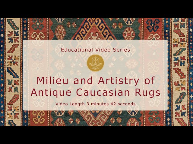 Milieu and Artistry of Antique Caucasian Rugs