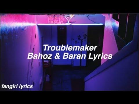 Trouble Maker || Bahoz & Baran Lyrics