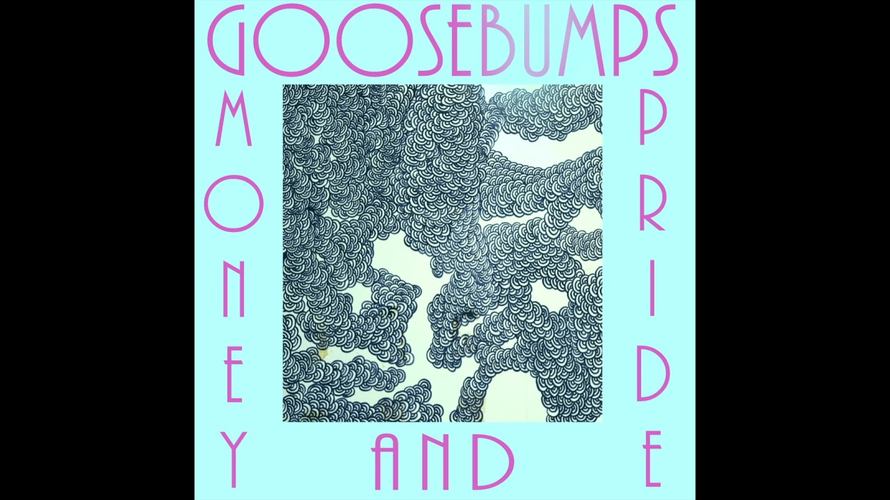 Goosebumps - Money and Pride