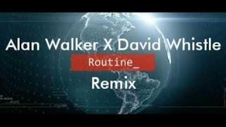 Alan Walker x David Whistle -Routine remix