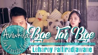 Lagu Ambon Enak | Bae Tar Bae - Leharoy Pattiradjawane (Acoustic Cover by Aviwkila)