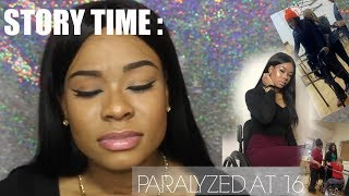 STORY TIME: PARALYZED AT 16 | MY STORY