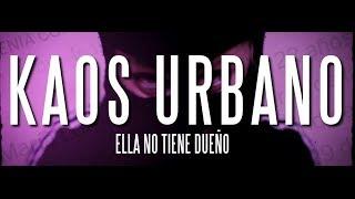 """KAOS URBANO """"Ella no tiene dueño"""" (Videoclip)"""