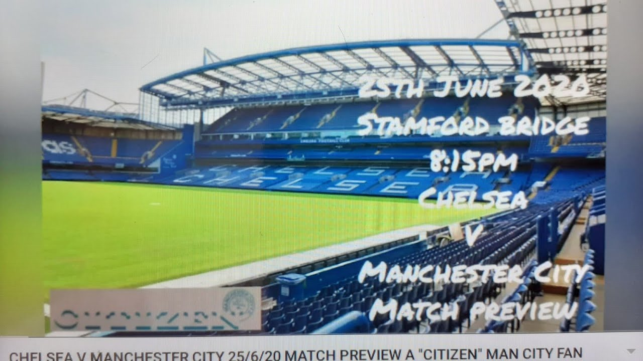 CHELSEA V MANCHESTER CITY 25/6/20 MATCH PREVIEW A