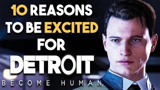 Detroit Become Human 10 BIG Reasons to Be EXCITED (NEW PS4 Exclusive Game 2018)
