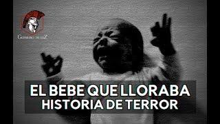 El Bebe Que Lloraba (Historia De Terror)