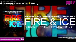 Shaun Bate & MD Electro feat Monchee - Fire & Ice (Gordon & Doyle vs. Dirty Impact Remix)