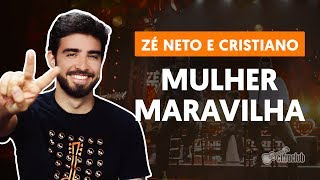 MULHER MARAVILHA - Zé Neto e Cristiano (aula de violão simplificada)
