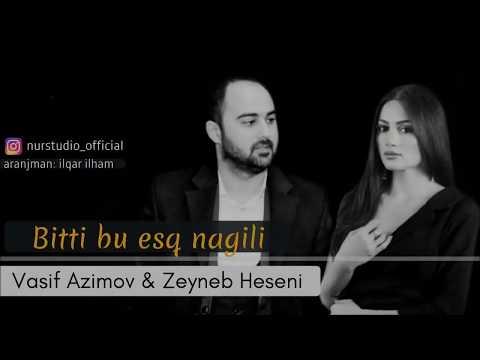 Vasif Azimov & Zeyneb Heseni  - Bitti Bu esq Nagili  2018 YENI