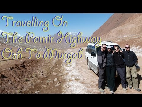 Travelling The Pamir Highway - Osh to Murgab