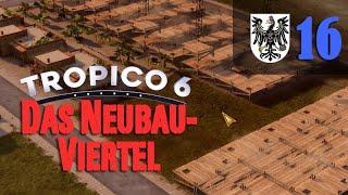 Let's Play Tropico 6 #16: Das Neubauviertel (Preußico / deutsch / Sandbox)