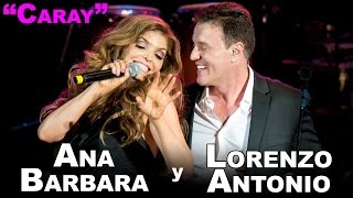 dueto-lorenzo-antonio-y-ana-barbara-quotcarayquot-en-vivo