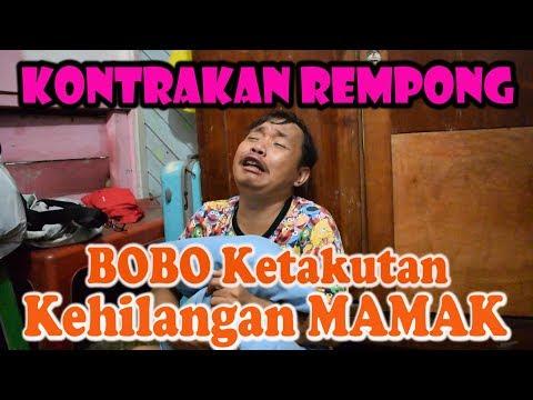 BOBO KETAKUTAN KEHILANGAN MAMAK    KONTRAKAN REMPONG EPISODE 113