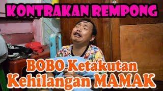 BOBO KETAKUTAN KEHILANGAN MAMAK || KONTRAKAN REMPONG EPISODE 113