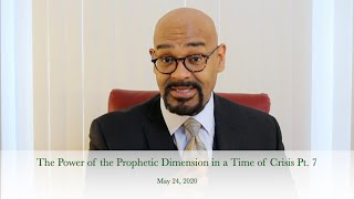 The Power of the Prophetic Dimension in a Time of Crisis Pt. 7