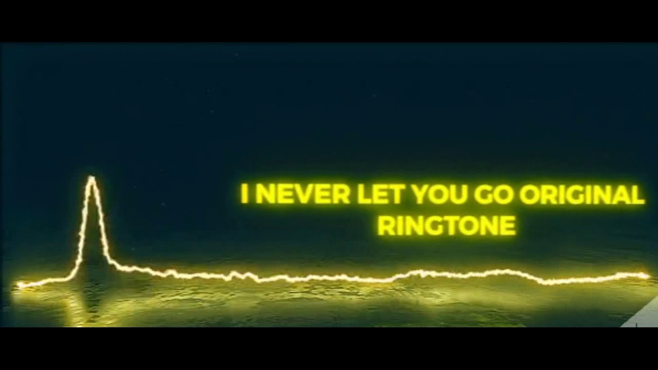 I Never Let You Go Original Ringtone