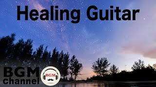 Healing Guitar - Ambient Easy Listening Instrumental Music for Relaxing