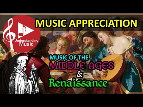 Music Appreciation  - Middle Ages And Renaissance