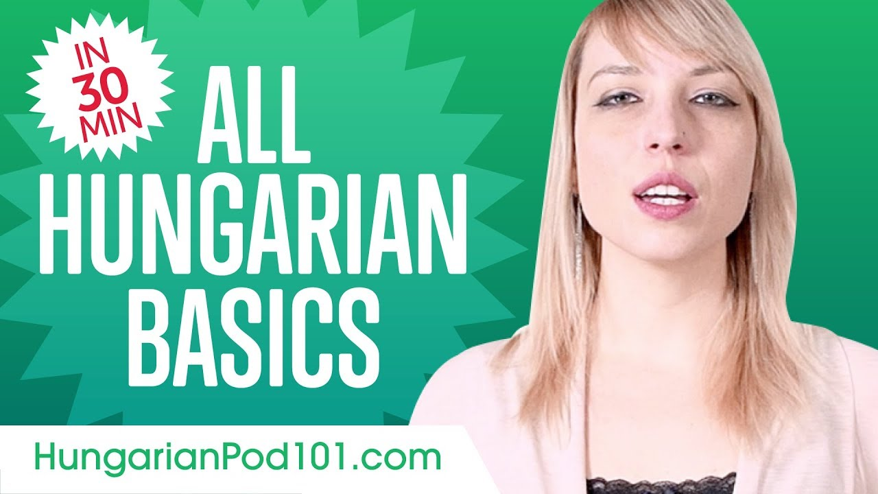 Learn Hungarian in 30 Minutes - ALL Basics Every Beginners Need