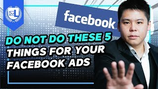DO NOT Do These 5 Things For Your Facebook Ads (Avoid Them Or Get Facebook Ads Banned Forever)