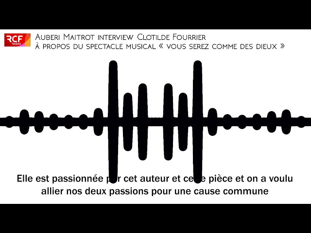 Interview Clotilde Fourrier - RCF - Spectacle musical Vous Serez Comme des Dieux - 1