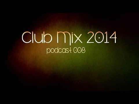 Club mix 2014   Progressive & Electro House Podcast 008