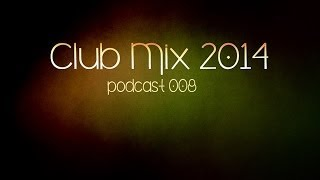 Club mix 2014 | Progressive & Electro House Podcast 008