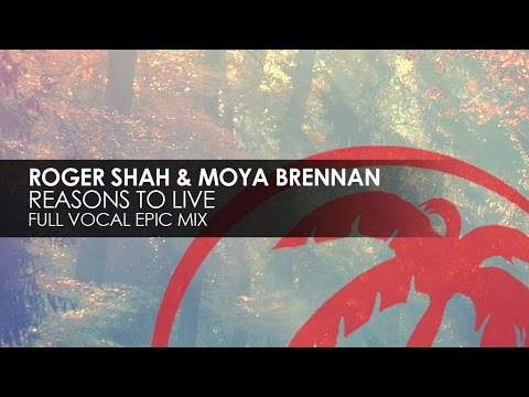 Roger Shah & Moya Brennan - Reasons To Live (Full Vocal Epic Mix)