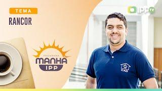Rancor   Manhã IPP   Pr. Thiago Moreira   IPP TV